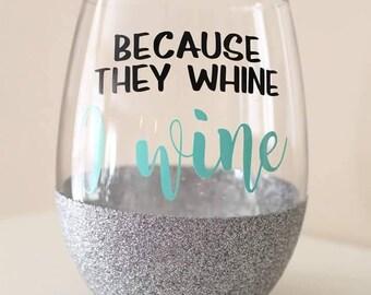 They Whine, I Wine Wine Glass - Glitter Wine Glass - Funny Wine Glass - Mom Wine Glass - Custom Wine Glasses - Personalized Wine Glass