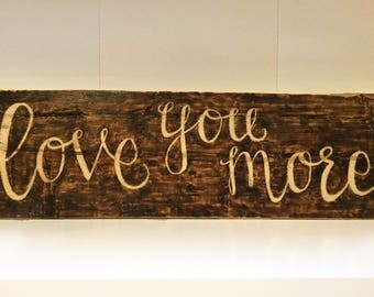 Love You More Wood Burned Sign