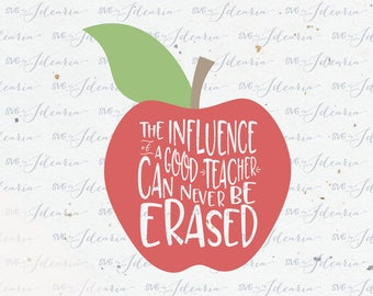 The influence of a good teacher can never be erased, teacher svg, funny teacher svg, teacher appreciation, teacher apple, teacher life