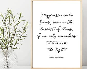 Happiness can be found even in the darkest of times, Harry Potter, Albus Dumbledore quote wall art, printable, gift idea, Dumbledore