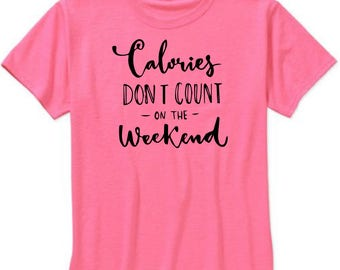 Calories don't count on the weekend tshirt