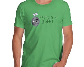Funny Sarcasm T Shirt Pluto Is A Planet Men's T-Shirt