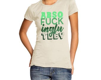 Funny Shirts For Women Absof-ckinglutely Women's T-Shirt