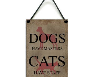 Dogs Have Masters Cats Have Staff Fun Gift Handmade Wooden Home Sign/Plaque 075