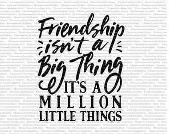 Friendship isn't a big thing, it's a million little things, SVG, cut, file, decal, vector, silhouette, friends, clip art, cricut, design