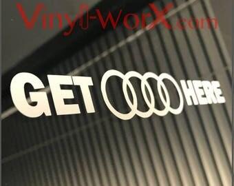 "Get Audi Here decal sticker (style 1) Automotive Turbo A3 A4 A5 A6 A7 A8 TT TTS S3 S4 S5 S6 S7 S8 RS3 RS4 RS5 RS6 RS7 Quattro 6"" 8"" 10"" 12"""