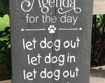 Agenda for the day let dog in let dog out sign, pallet sign, wood sign, dog agenda sign, dog decor