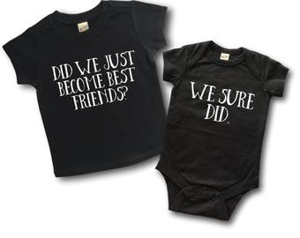 Did we just become best friends - Siblings shirts - Best friend shirts - Baby shower gift - Big brother - Big sister - Newborn baby gift