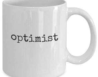 Funny Optimist Coffee Mug - Best Mug Gift for Optimist - Optimistic Outlook Mug - Positive Outlook Mug - Positive Attitude Mug Gift