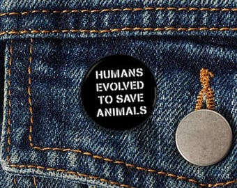 "Humans Evolved To Save Animals 1.25"" Pinback Button - Vegan, Vegetarian, Animal Rights, Animal Liberation, Veganism"