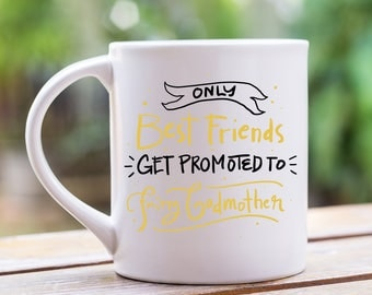 Only Best Friends Get Promoted to Fairy Godmother, Will You Be My Godmother, Godmother Gift, Godmother Mug