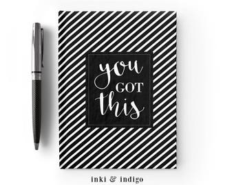 You Got This - Writing Journal, Hardcover Notebook, Sketchbook, Blank or Lined Pages, 5x7 diary, cute notebook, black white stripes
