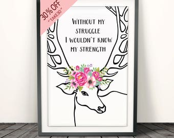 "Deer head print,floral print,floral quote print,floral antler,quote prints,""Without my struggle I wouldn't know my strength"""