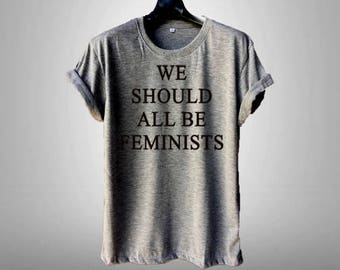We should all be feminists T- Shirts Funny T Shirt with sayings , Tumblr Tees Shirt for Teens ,Men Women T-shirts