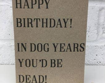 In Dog Years You'd Be Dead Birthday Card