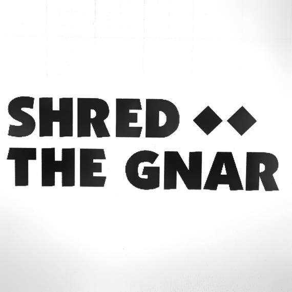 Shred The Gnar