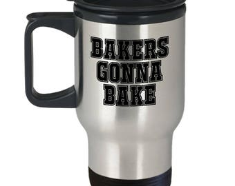 Baking Present Idea - Bakers Gonna Bake - Travel Mug