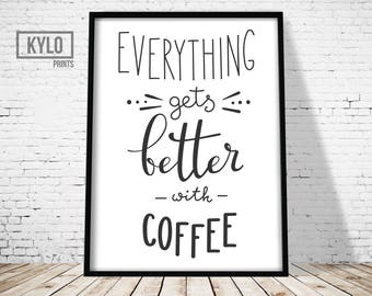 Coffee Print, Printable Art, Typography Art Print, Coffee Quote Print, Kitchen Art, Home Decor, Office, Everything better with Coffee Art
