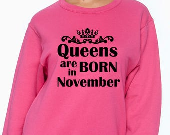 Queens Are Born in November Sweatshirt - Birthday Sweatshirt - Ladies Birthday in November - Gift for Mom / Daughter / Aunt/ Sister/ Grandma