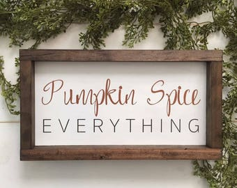 Pumpkin Spice Everything Wood Sign