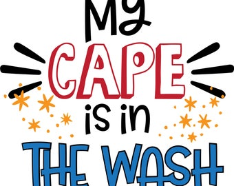 My Cape Is In The Wash SVG - Great gift idea, shirts for boys, girls, teacher, fireman Gift for Mom, Gift for Dad, Superhero, Birthday
