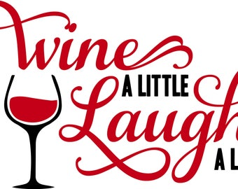 Wine A Little, Laugh A Lot - SVG, eps, dxf File: Great gift for a Chef's Kitchen, Use Red Or White wine on a T-shirt or wall art. Cricut