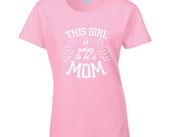 This Girl Is Going To Be A Mom Shirt Pregnancy Announcement Pink Womens Tee Shirt