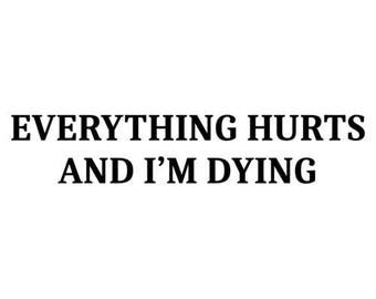 Everything Hurts And I'm Dying Shirt