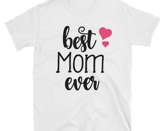 Best Mom Ever Shirt - Best Mom T-Shirt - Mom Shirt - Mother's Day Gift - Gift for Mom - Mother's Day Shirt - Best Mom Shirt