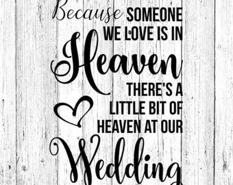 Because Someone we Love is in Heaven There's a Little Bit of Heaven at our Wedding SVG
