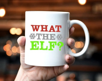 What the Elf? / Christmas Mug / Elf Mug / Holiday Mug / Pop Culture Mug / Christmas Movie Mug / Coffee Mug / Christmas Gift / Funny Mug