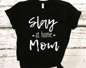 Slay At Home Mom, tshirts, momlife, mom, mom shirts, mama bear, boymom, girlmom, stay at home mom