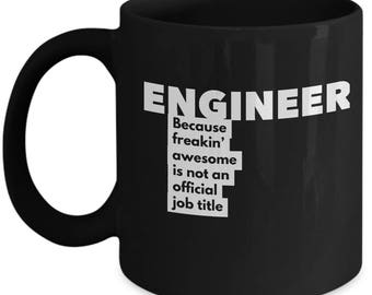 Engineer because freakin' awesome is not an official job title - Unique Gift Black Coffee Mug