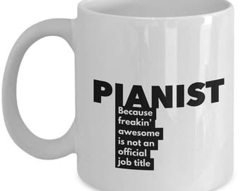 Pianist because freakin' awesome is not an official job title - Unique Gift Coffee Mug