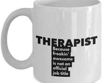 Therapist because freakin' awesome is not an official job title - Unique Gift Coffee Mug