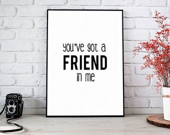 You've Got A Friend,Home Decor,Printable Wall Art,Instant Download,Friend In Me,Best Selling Items,Motivational Art,Inspirational Quote