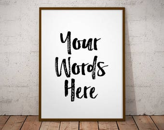 Your Words Here - CUSTOM QUOTE DESIGN, Your Words Here, Custom Quote Print, Typography Poster, Custom Art Print, Personalized Poster, Custom