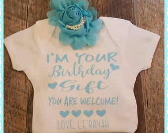 I'm Your Birthday Gift, Mom Says, You're Welcome, Birthday Onesie,  Personalized For Girl/Boy - Free Bow or Socks