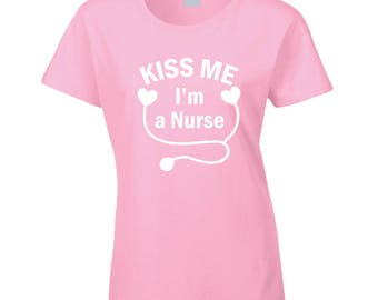 Kiss Me Im A Nurse T Shirt