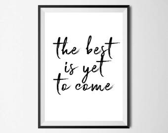 The Best Is Yet To Come Wall Print - Home Decor, Home Print, Inspirational Print, Quote Print