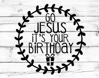 Go Jesus It's Your Birthday SVG, Christmas Svg, Jesus Svg, Christian Svg, Svg Files, Svg for Silhouette, Svg Files for Cricut