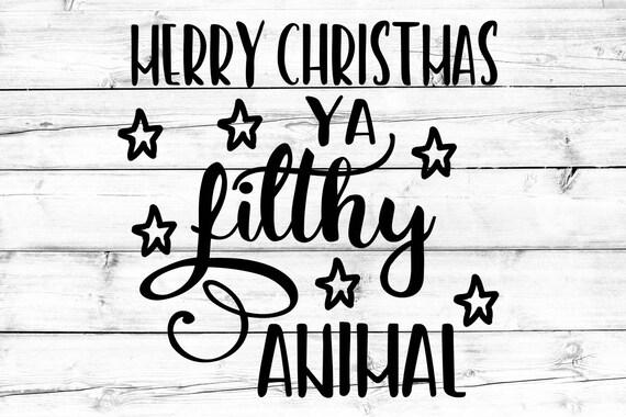 Merry Christmas Ya Filthy Animal Svg.Filthy Animal Svg Wash Your Hands Ya Filthy Animal Svg