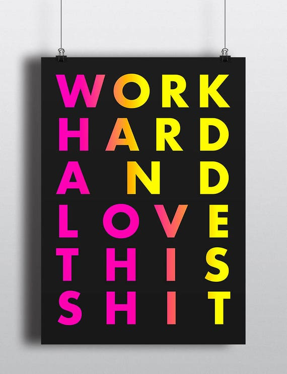 Work Hard And Love This Shit | Wall Art | Poster