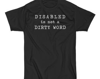 Disabled Is Not A Dirty Word Unisex Short Sleeve T-Shirt disability handicapped cripplepunk phrase writing