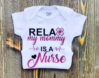 Relax My Mommy Is A Nurse Onesie