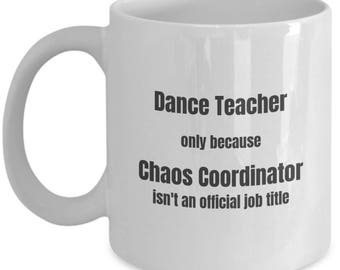 Dance Teacher Coffee Mug Chaos Coordinator Funny Teacher Mugs Gift