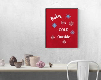 Baby It's Cold Outside Print, INSTANT Download, Wall Art