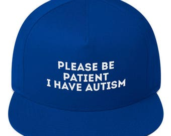 please be patient i have autism hat Flat Bill Cap