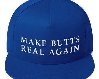 Make Butts Real Again Hat Flat Bill Cap