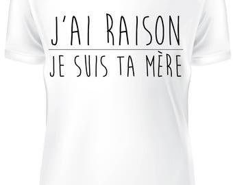 T-shirt blanc- J'ai raison je suis ta mère- B-WD-2